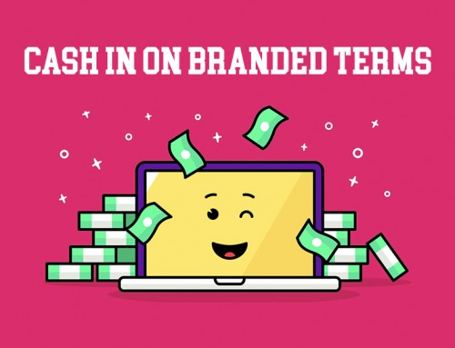 The Case For Branded Campaigns: 7 Ways To Cash In On Branded Terms With PPC